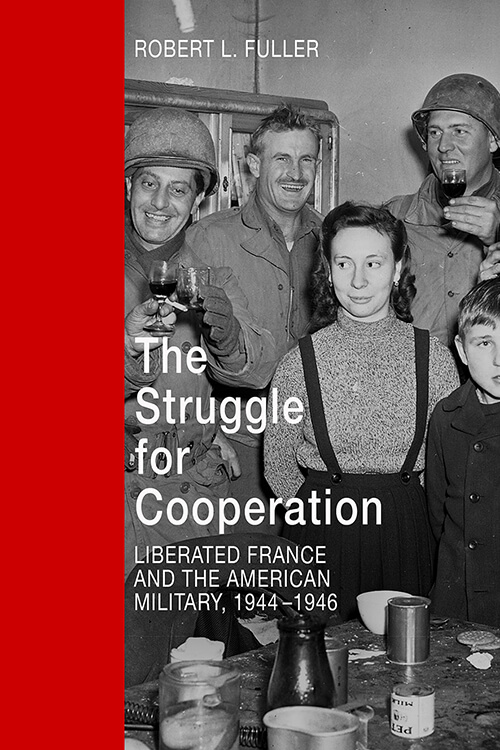 The Struggle for Cooperation: Liberated France and the American Military, 1944–1946